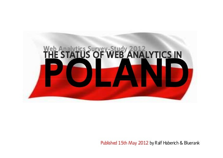 Web Analytics Survey-Study 2012THE STATUS OF WEB ANALYTICS INPOLAND                 Published 15th May 2012 by Ralf Haberi...