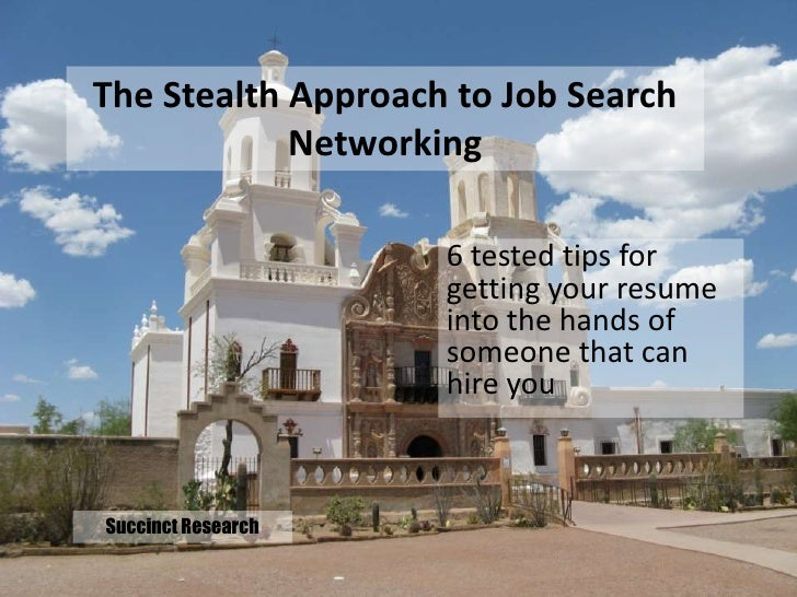 The Stealth Approach to Job Search            Networking                    6 tested tips for                    getting y...