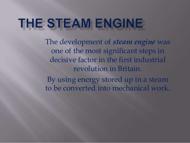 the importance of the development of the steam engine We examine the diffusion of steam technology across british counties during the eighteenth century first, we provide new estimates for the regional variations in the timing, pace and extent of usage of steam engines our main data source is an updated version of the list of steam engines erected in.