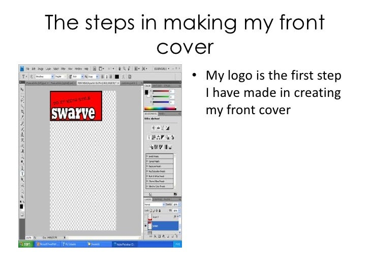 The steps in making my front cover<br />My logo is the first step I have made in creating my front cover<br />