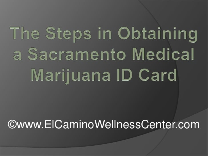 The Steps in Obtaining a Sacramento Medical Marijuana ID Card