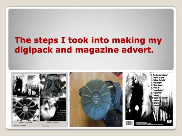 The steps I took into making mydigipack and magazine advert.