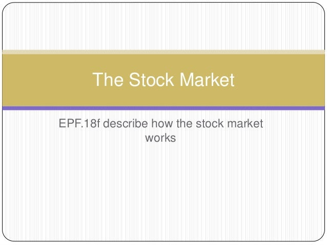 EPF.18f describe how the stock market works The Stock Market