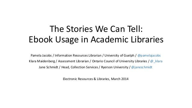 The Stories We Can Tell: Ebook Usage in Academic Libraries Pamela Jacobs / Information Resources Librarian / University of...