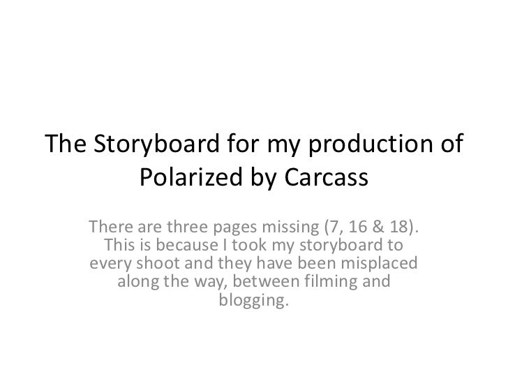 The Storyboard for my production of Polarized by Carcass<br />There are three pages missing (7, 16 & 18). This is because ...