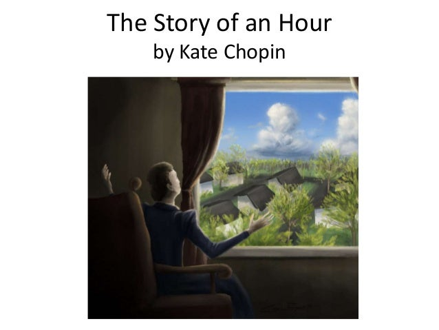 understanding the story of an hour by kate chopin After a few days, when she could understand critical analysis of kate chopin's short stories kate chopin in kate chopin's 'the story of an hour.