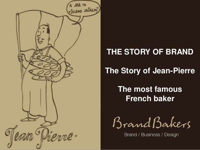 THE STORY OF BRANDThe Story of Jean-Pierre   The most famous     French baker