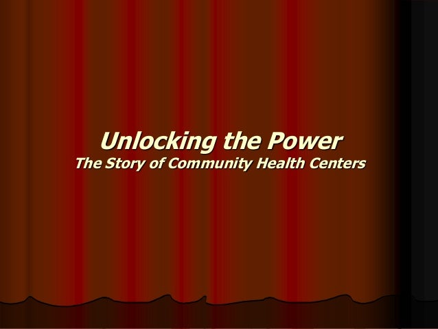 Unlocking the Power The Story of Community Health Centers