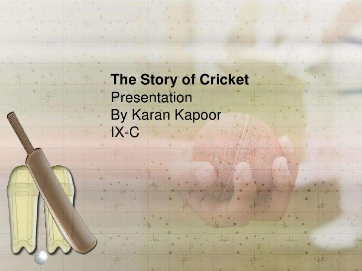 The Story of CricketPresentationBy Karan KapoorIX-C<br />