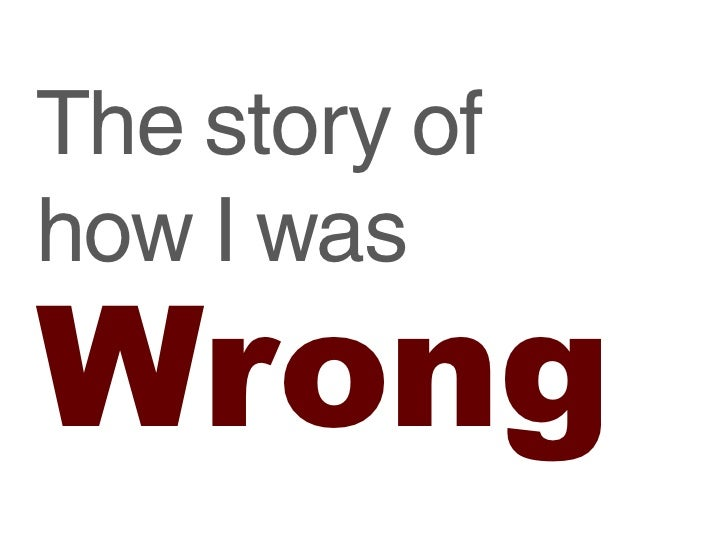 The story of how I was wrong!