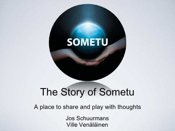The Story of Sometu A place to share and play with thoughts            Jos Schuurmans            Ville Venäläinen