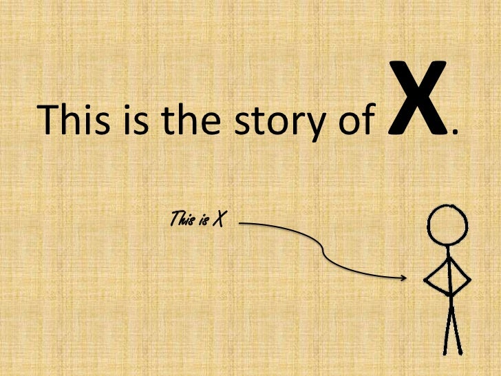 This is the story of X.<br />This is X<br />