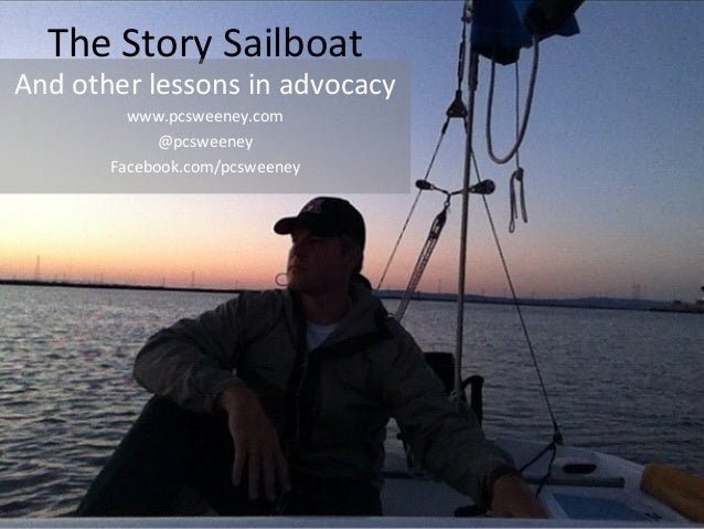 The Story Sailboat  And other lessons in advocacy www.pcsweeney.com @pcsweeney Facebook.com/pcsweeney