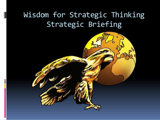 Wisdom for Strategic ThinkingStrategic Briefing