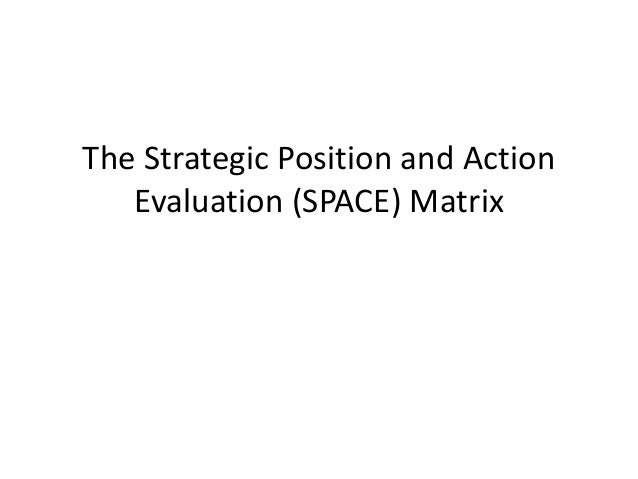 The Strategic Position and Action Evaluation (SPACE) Matrix