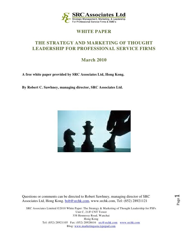 WHITE PAPER         THE STRATEGY AND MARKETING OF THOUGHT       LEADERSHIP FOR PROFESSIONAL SERVICE FIRMS                 ...