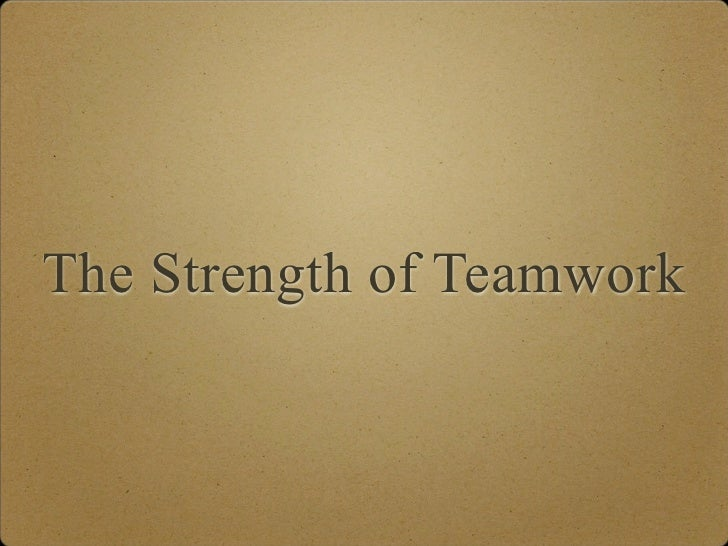 The Strength Of Teamwork