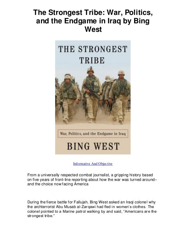 The Strongest Tribe: War, Politics, and the Endgame in Iraq by Bing West Informative And Objective From a universally resp...