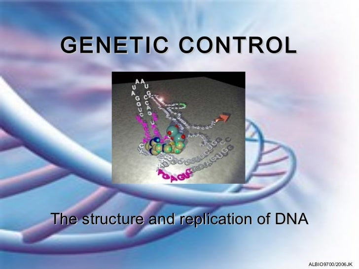 GENETIC CONTROLThe structure and replication of DNA                                   ALBIO9700/2006JK