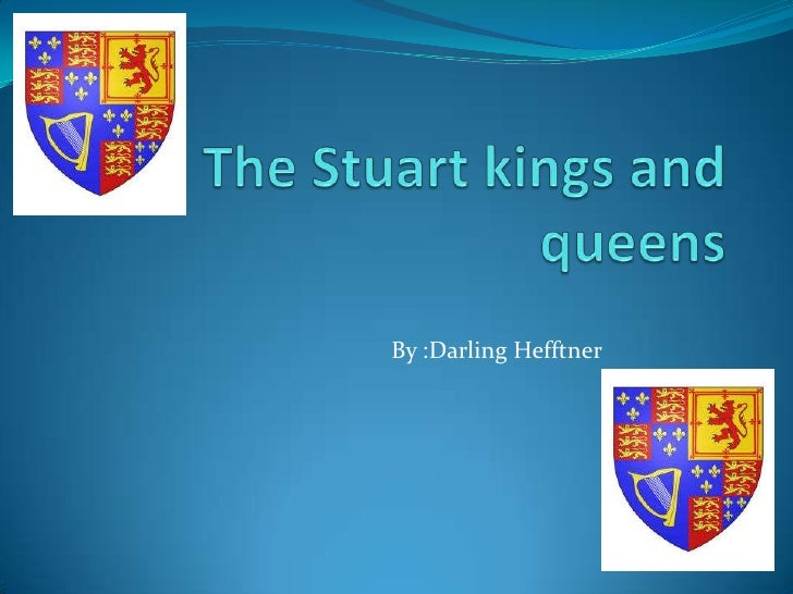 The Stuart kings and queens<br />By :Darling Hefftner<br />