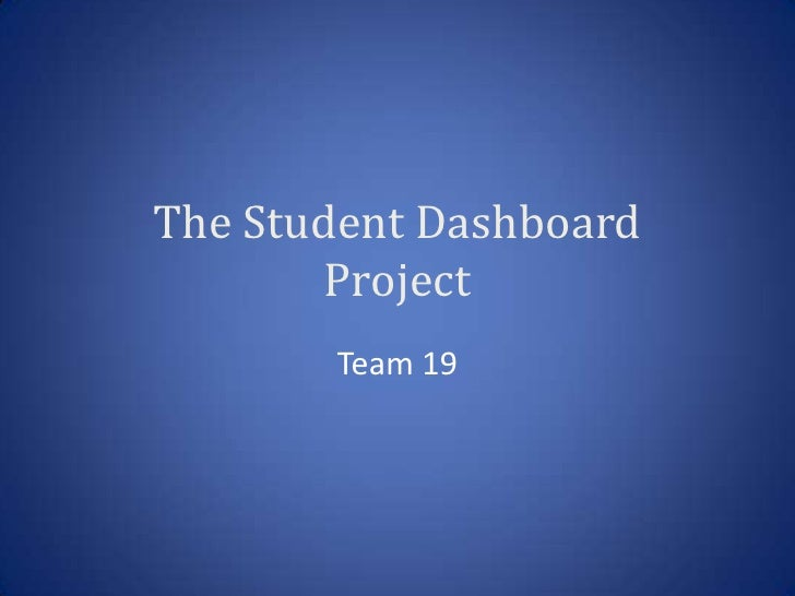 The Student Dashboard        Project        Team 19