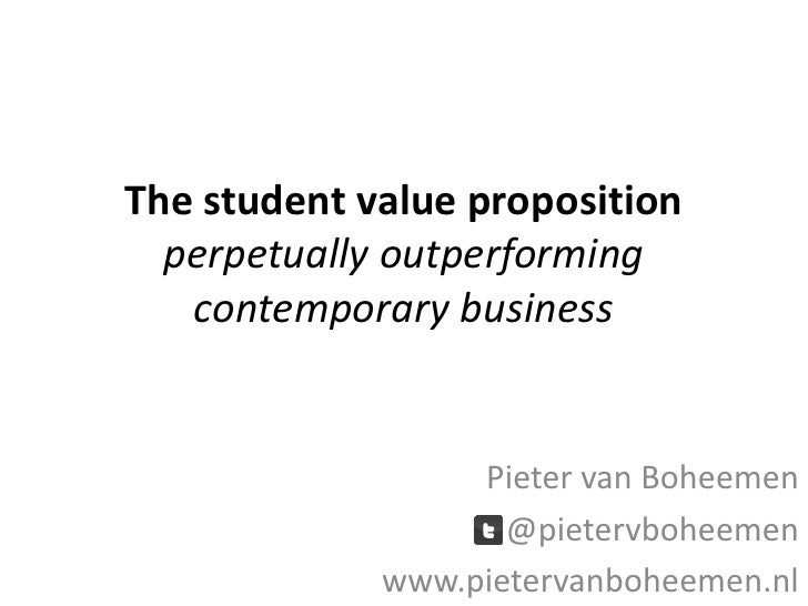 The student value proposition  perpetually outperforming   contemporary business                  Pieter van Boheemen     ...