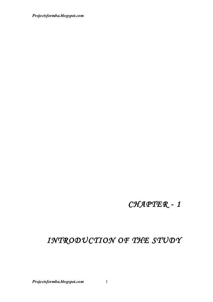 Projectsformba.blogspot.com                                  CHAPTER - 1       INTRODUCTION OF THE STUDYProjectsformba.blo...