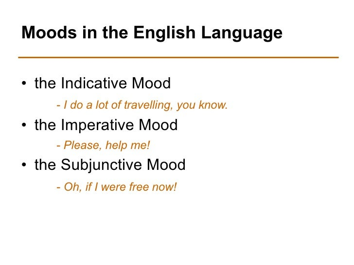 subjunctive mood This page gives examples of uses of the english subjunctive mood, including formulaic, volitional and mandative forms.