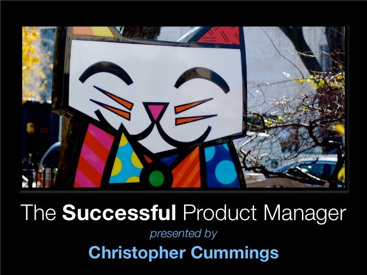 The Successful Product Manager             presented by       Christopher Cummings