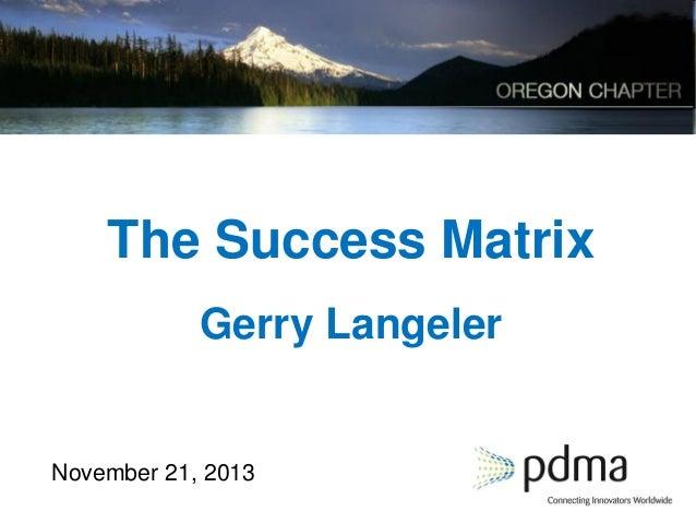 The Success Matrix Gerry Langeler  November 21, 2013