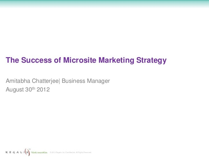The Success of Microsite Marketing StrategyAmitabha Chatterjee| Business ManagerAugust 30th 2012               © 2012 Rega...
