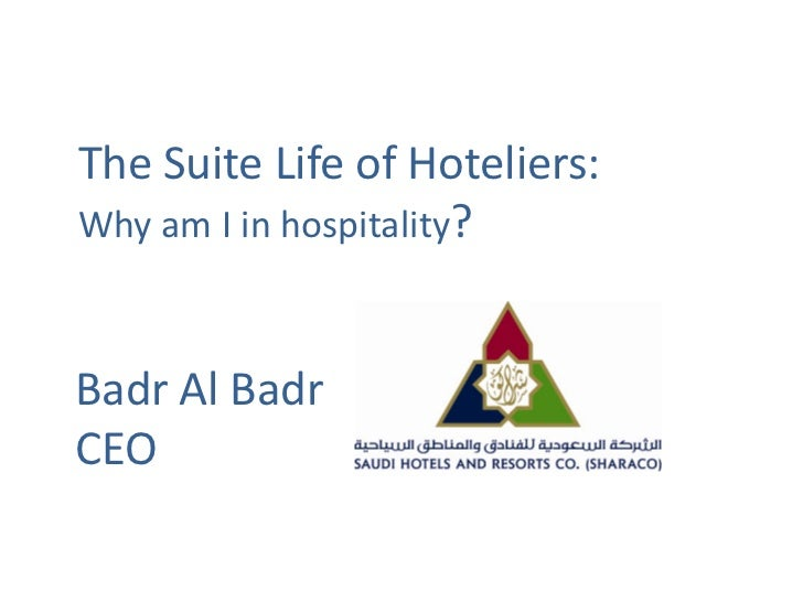The Suite Life of Hoteliers:Why am I in hospitality?Badr Al BadrCEO