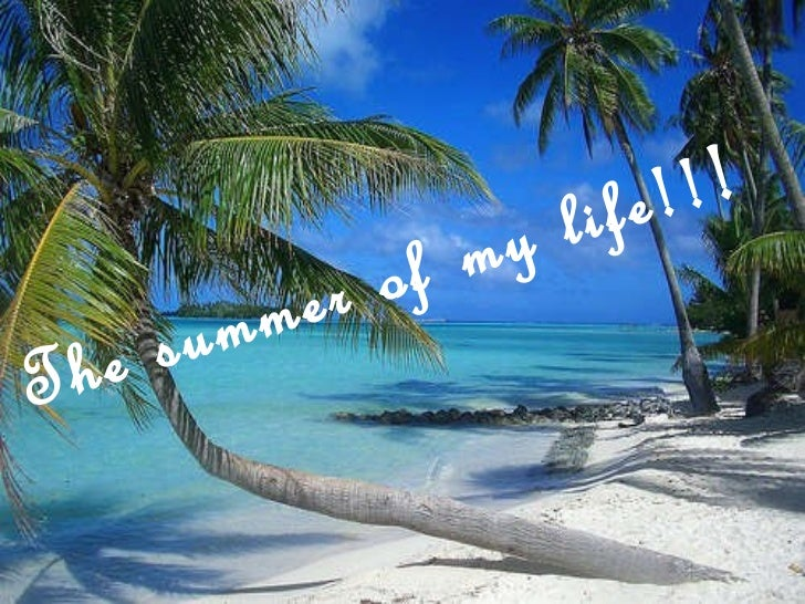 The summer of my life=)=)