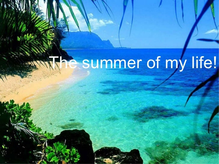 The summer of my life!