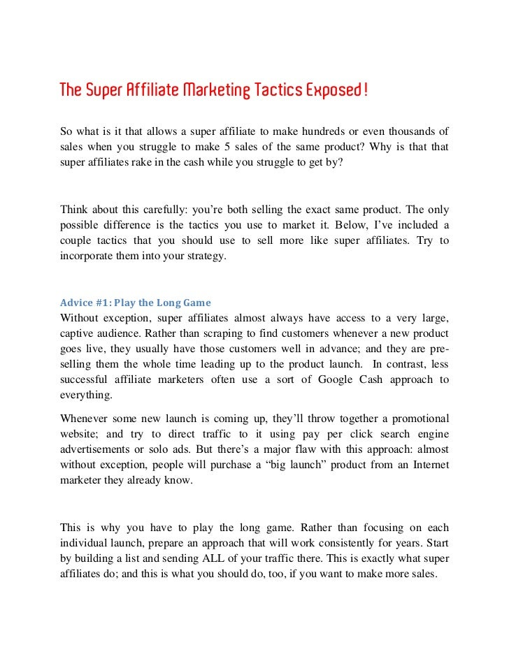 The Super Affiliate Marketing Tactics Exposed!So what is it that allows a super affiliate to make hundreds or even thousan...