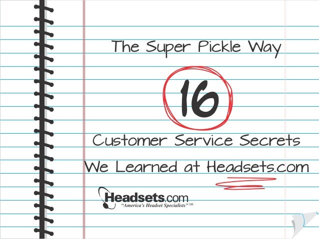 The Super Pickle Way 16 Customer Service Secrets We Learned at Headsets.com