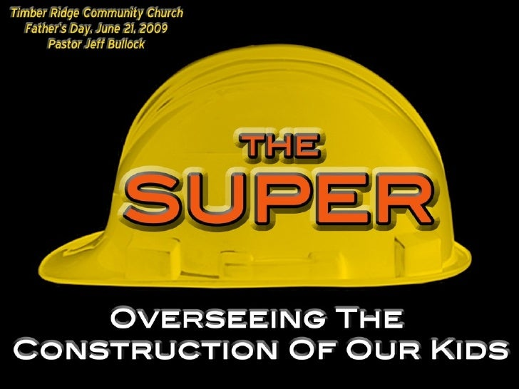 The Super; overseeing the construction of our kids