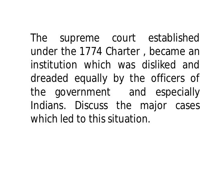 The supreme court establishedunder the 1774 Charter , became aninstitution which was disliked anddreaded equally by the of...