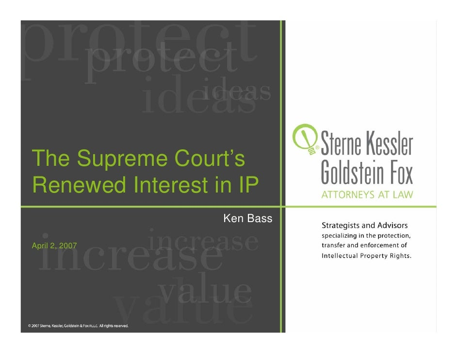 The Supreme Court's Renewed Interest in IP                   Ken Bass  April 2, 2007