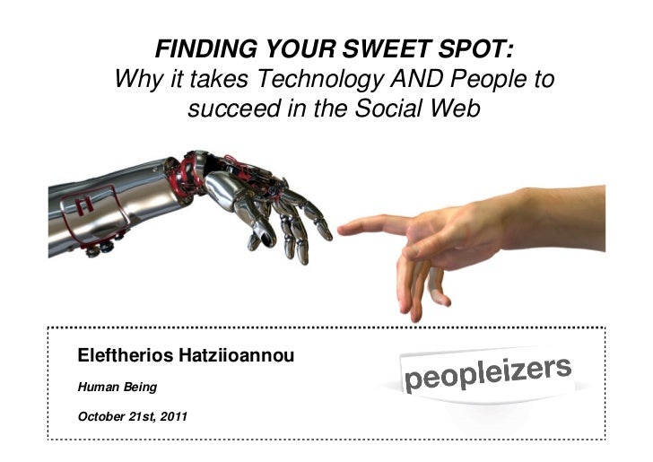 FINDING YOUR SWEET SPOT:     Why it takes Technology AND People to            succeed in the Social WebEleftherios Hatziio...
