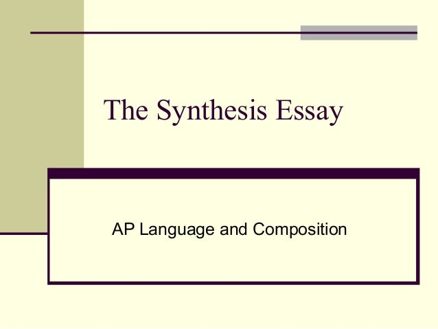 The Synthesis Essay  AP Language and Composition