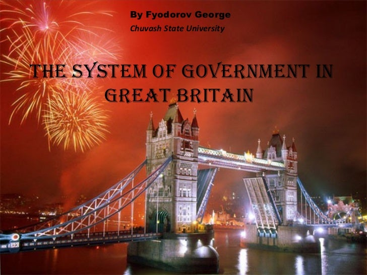 The System of Government in Great Britain   By Fyodorov George  Chuvash State University