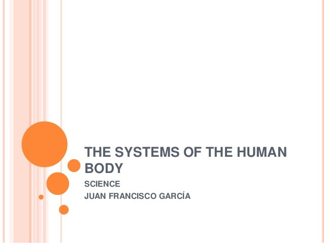 THE SYSTEMS OF THE HUMANBODYSCIENCEJUAN FRANCISCO GARCÍA