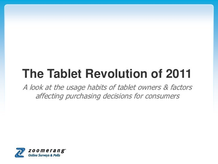 The Tablet Revolution of 2011<br />A look at the usage habits of tablet owners & factors affecting purchasing decisions fo...