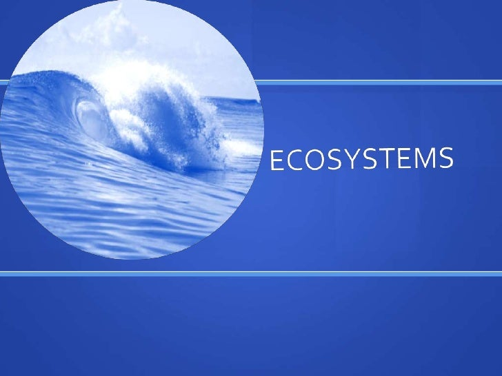 An Ecosystem includes all of the living elements and Non-livingelements in a particular place that exist between those thi...