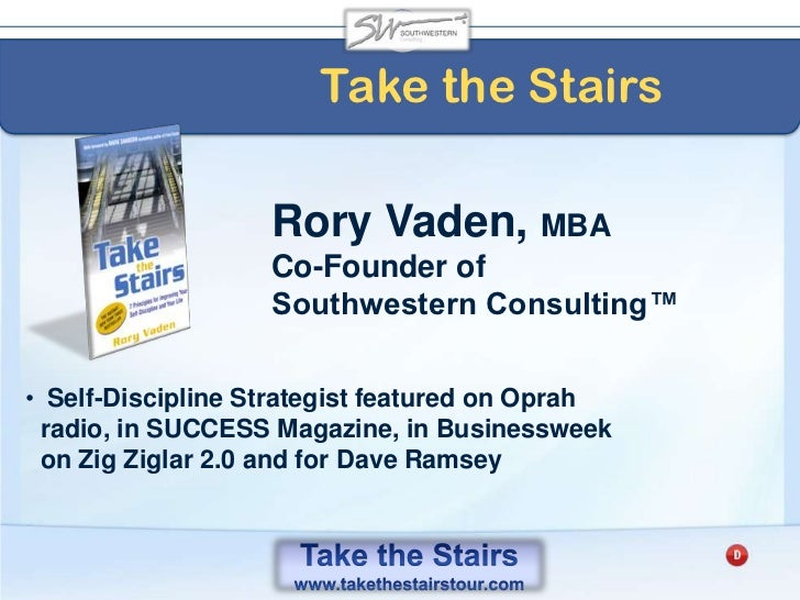 Take the Stairs<br />Rory Vaden, MBA<br />Co-Founder of<br />Southwestern Consulting™<br /><ul><li> Self-Discipline Strat...