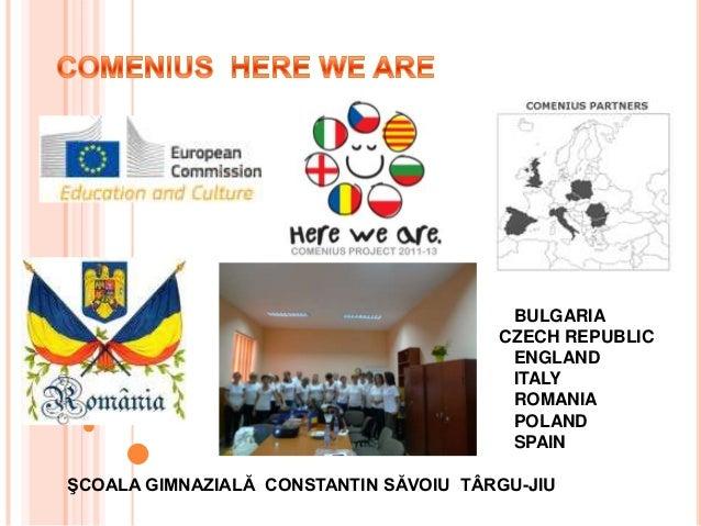 BULGARIA CZECH REPUBLIC ENGLAND ITALY ROMANIA POLAND SPAIN ŞCOALA GIMNAZIALĂ CONSTANTIN SĂVOIU TÂRGU-JIU