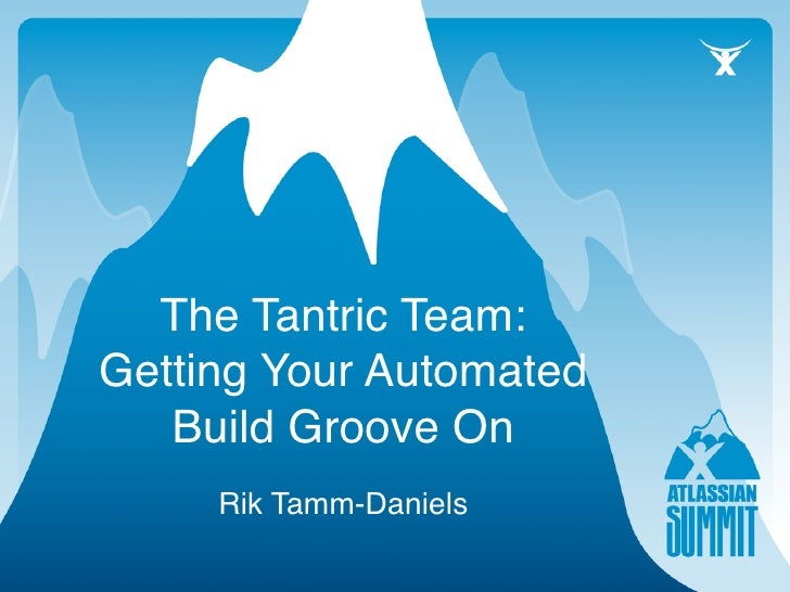The Tantric Team: Getting Your Automated    Build Groove On      Rik Tamm-Daniels
