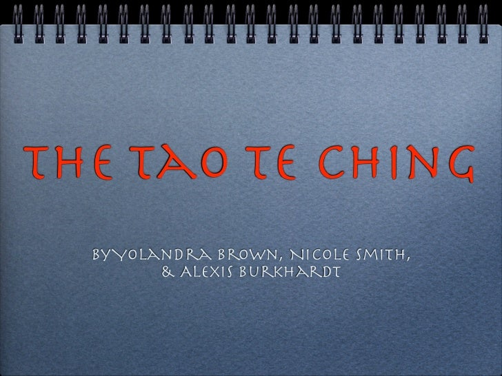 The Tao Te Ching  By Yolandra Brown, Nicole Smith,         & Alexis Burkhardt