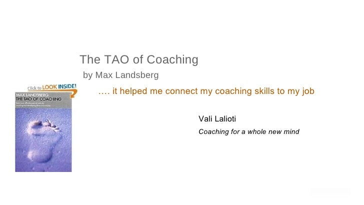 The TAO of Coaching   by Max Landsberg … . it helped me connect my coaching skills to my job Vali Lalioti   Coaching for a...